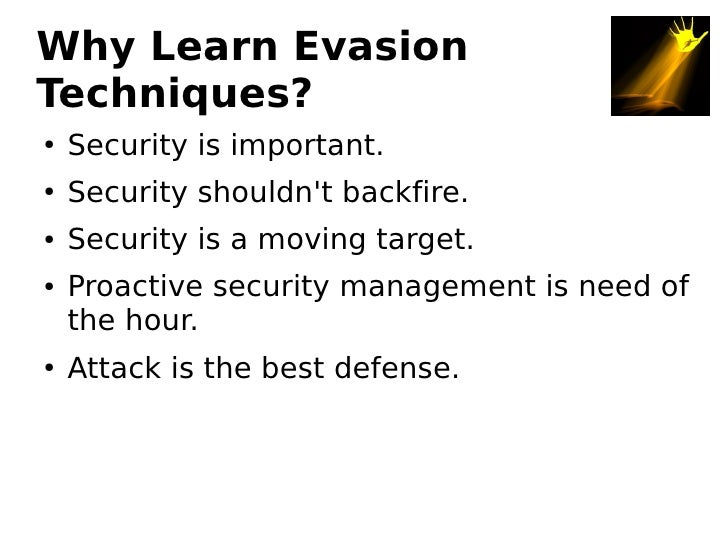 Why Learn Evasion Techniques?     Security is important. ●        Security shouldn't backfire. ●        Security is a movi...