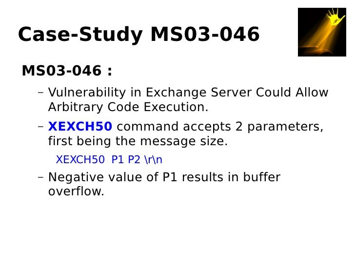 Case-Study MS03-046 MS03-046 :      Vulnerability in Exchange Server Could Allow  –      Arbitrary Code Execution.      XE...