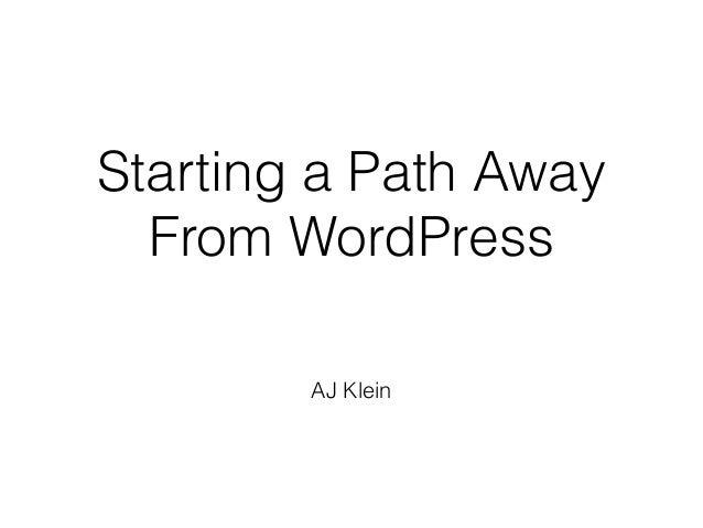 Starting a Path Away From WordPress AJ Klein