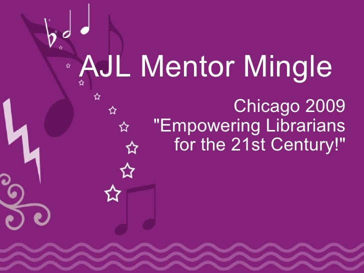 "AJL Mentor Mingle               Chicago 2009     ""Empowering Librarians       for the 21st Century!"""