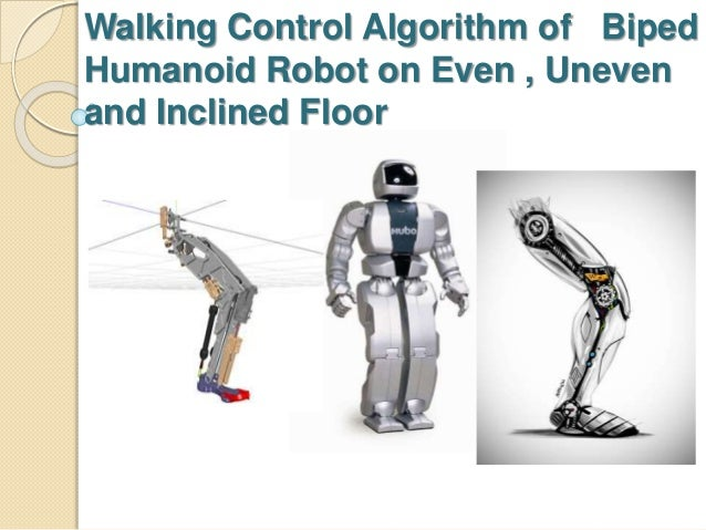 Walking Control Algorithm of Biped Humanoid Robot on Even , Uneven and Inclined Floor