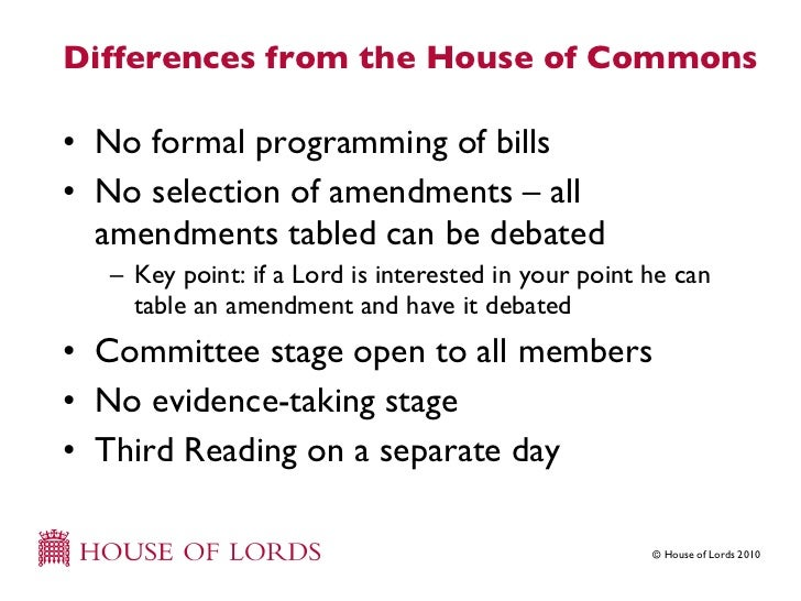 the differences between house of lords The major difference between the house of commons and the house of lords (i assume that you are talking about the parliament of the united kingdom) is that the house of commons is a democratic .