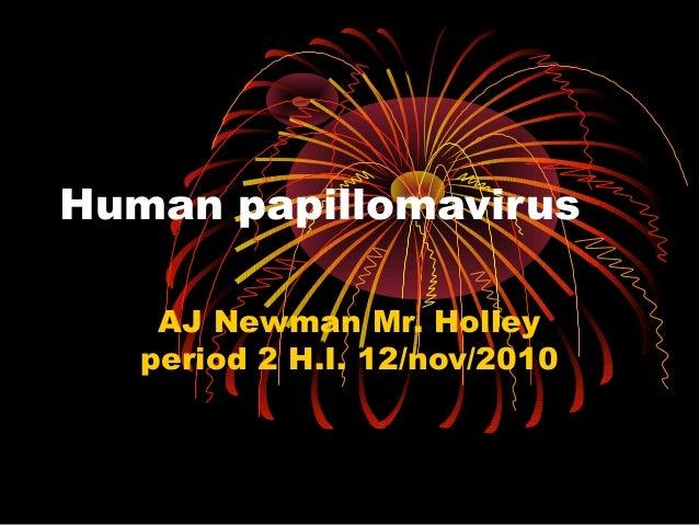 Human papillomavirus AJ Newman Mr. Holley period 2 H.I. 12/nov/2010