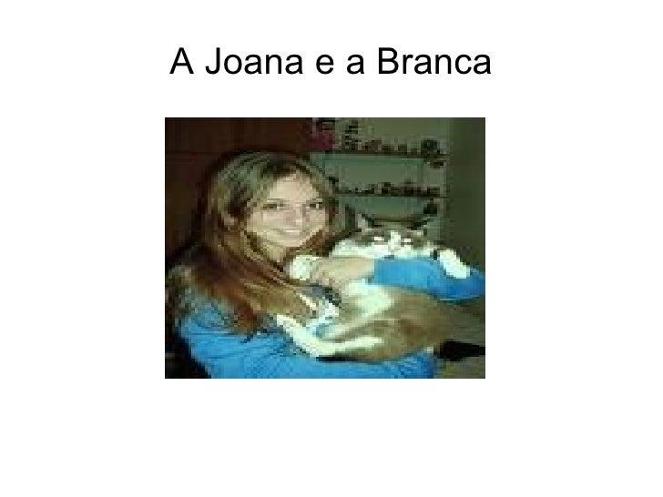 A Joana e a Branca