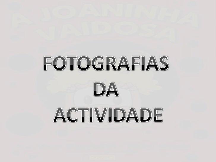 FOTOGRAFIAS <br />DA <br />ACTIVIDADE<br />