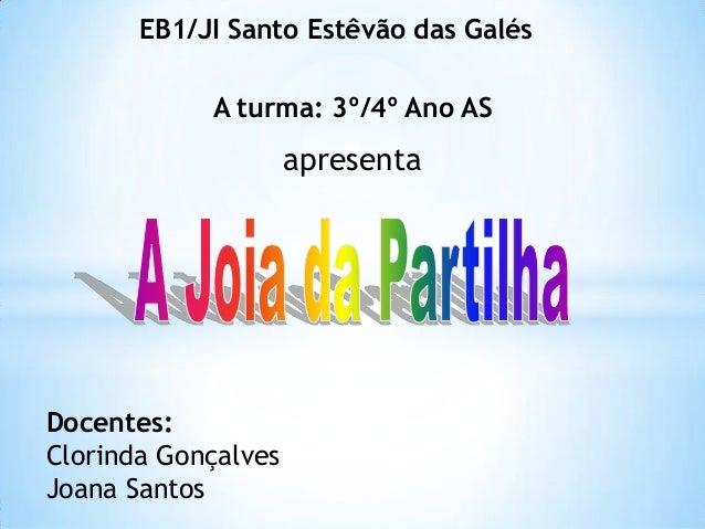 A turma: 3º/4º Ano ASDocentes:Clorinda GonçalvesJoana SantosEB1/JI Santo Estêvão das Galésapresenta