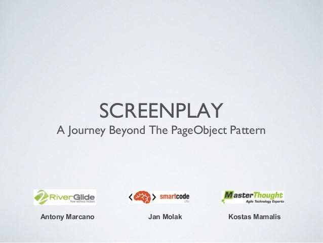 SCREENPLAY  A Journey Beyond The PageObject Pattern  Antony Marcano  Jan Molak  Kostas Mamalis