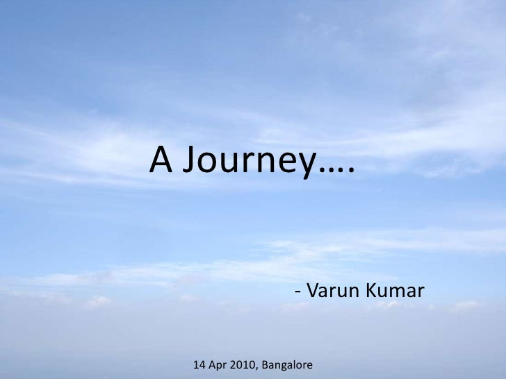 A Journey….<br />- Varun Kumar<br />