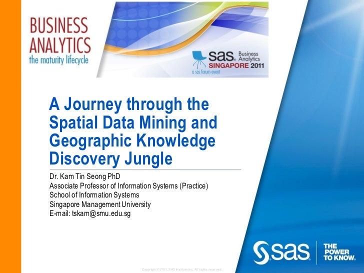A Journey through theSpatial Data Mining andGeographic KnowledgeDiscovery JungleDr. Kam Tin Seong PhDAssociate Professor o...