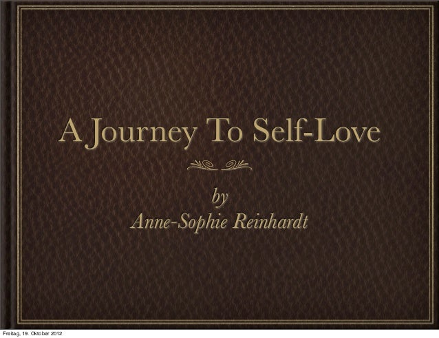 A Journey To Self-Love                                     by                            Anne-Sophie ReinhardtFreitag, 19....