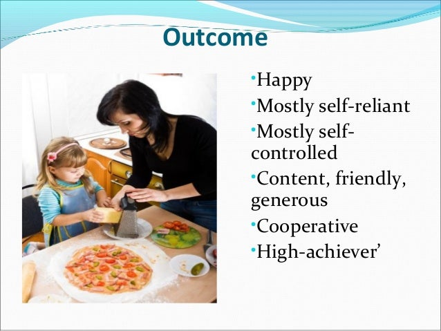 Outcome•Happy•Mostly self-reliant•Mostly self-controlled•Content, friendly,generous•Cooperative•High-achiever'