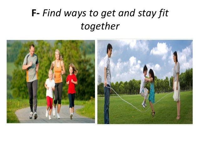 F- Find ways to get and stay fittogether