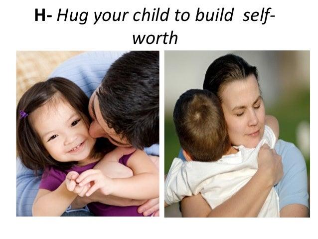 H- Hug your child to build self-worth