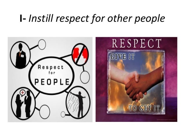 I- Instill respect for other people