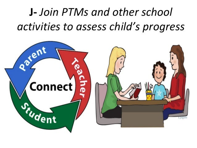 J- Join PTMs and other schoolactivities to assess child's progress