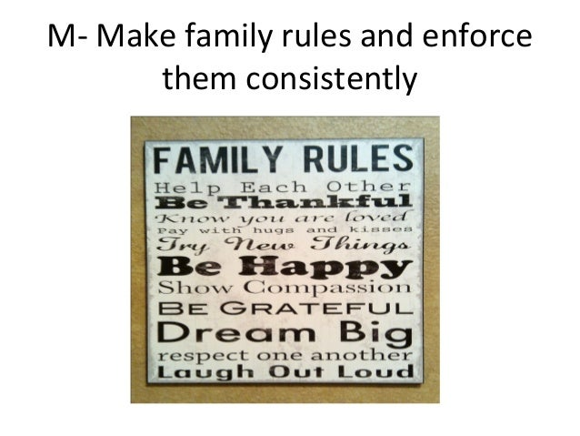 M- Make family rules and enforcethem consistently