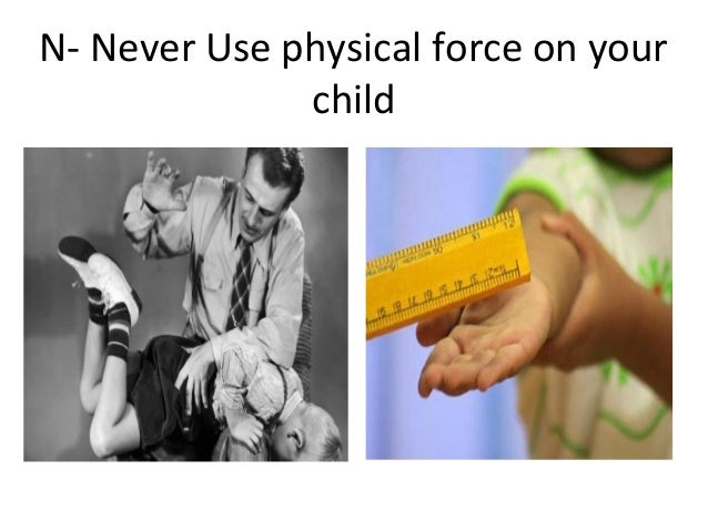 N- Never Use physical force on yourchild