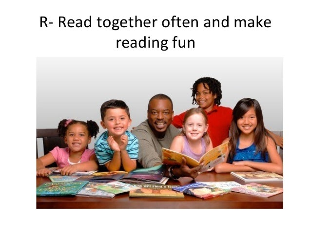 R- Read together often and makereading fun