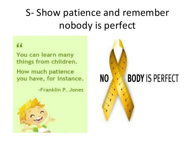 S- Show patience and remembernobody is perfect