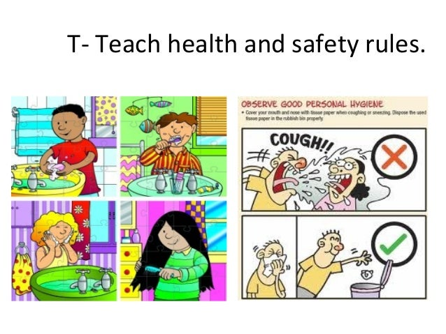 T- Teach health and safety rules.