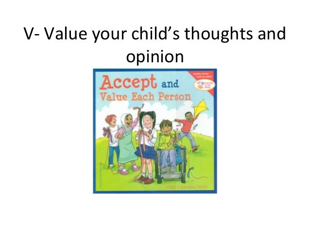 V- Value your child's thoughts andopinion