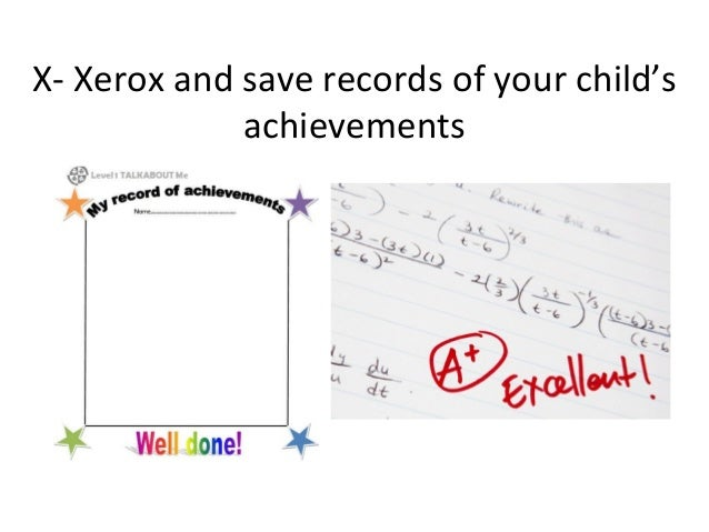 X- Xerox and save records of your child'sachievements