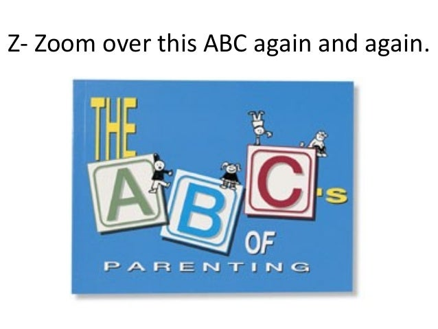 Z- Zoom over this ABC again and again.