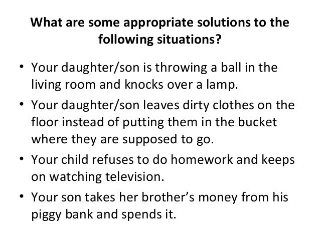 What are some appropriate solutions to thefollowing situations?• Your daughter/son is throwing a ball in theliving room an...