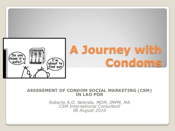 A Journey with                    CondomsASSESSMENT OF CONDOM SOCIAL MARKETING (CSM)                 IN LAO PDR       Robe...