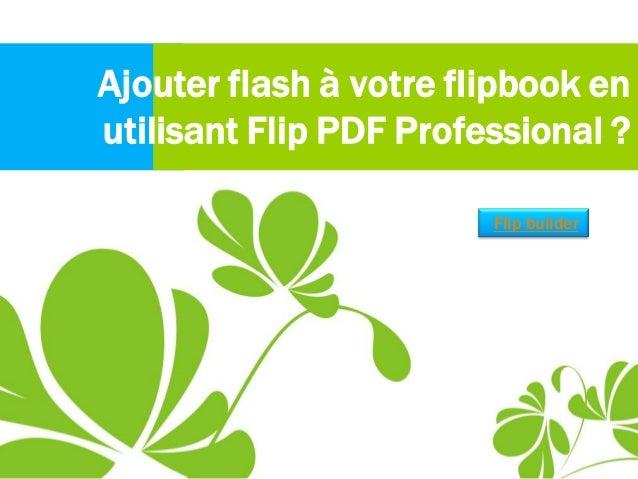 Ajouter flash àvotre flipbook en utilisant Flip PDF Professional ? Flip builder