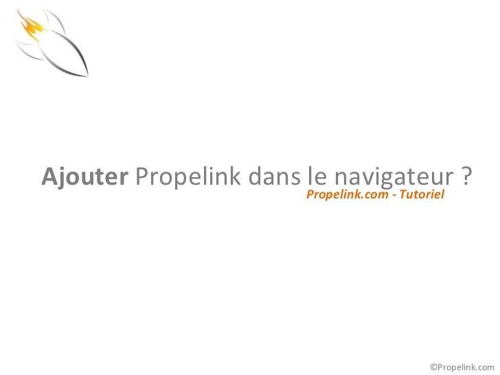 Ajouter Propelink dans le navigateur ?                       Propelink.com - Tutoriel                                     ...