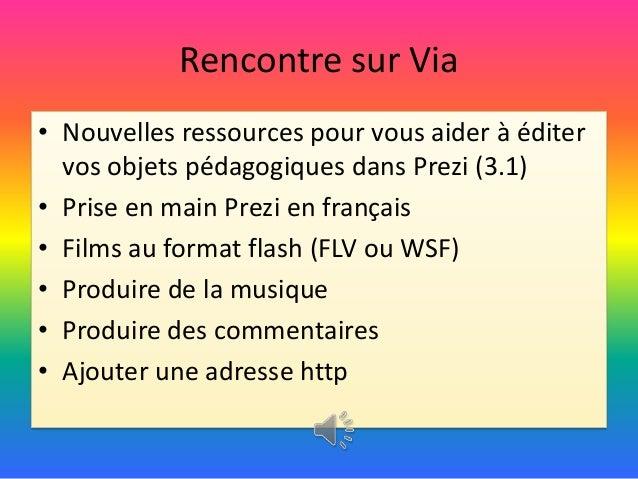 Rencontre sur Via• Nouvelles ressources pour vous aider à éditer  vos objets pédagogiques dans Prezi (3.1)• Prise en main ...