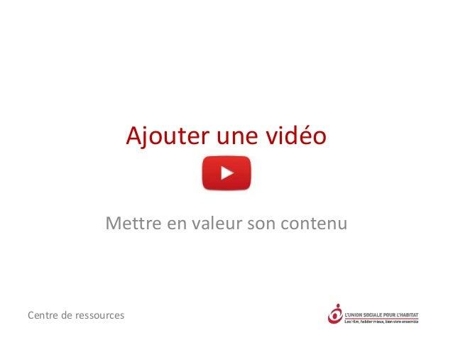 Ajouter une vidéo Mettre en valeur son contenu Centre de ressources
