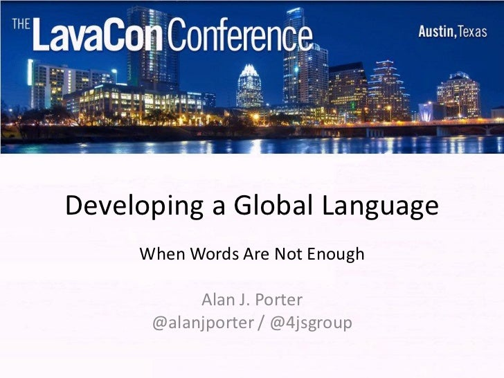Developing a Global Language     When Words Are Not Enough           Alan J. Porter      @alanjporter / @4jsgroup