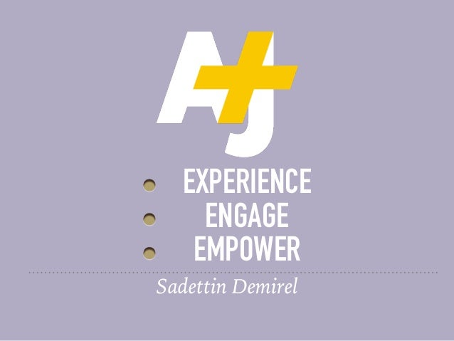 EXPERIENCE ENGAGE EMPOWER Sadettin Demirel