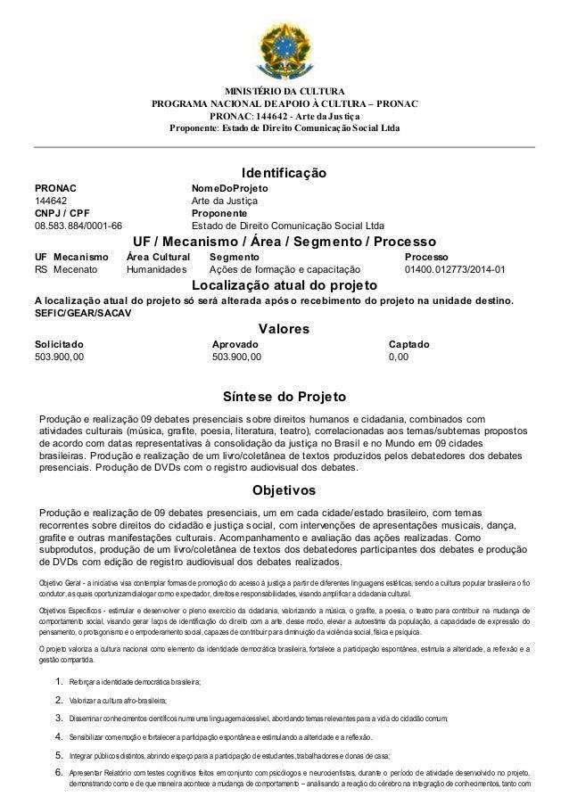 MINISTÉRIO DA CULTURA  PROGRAMA NACIONAL DE APOIO À CULTURA – PRONAC  PRONAC: 144642 - Arte da Justiça  Proponente: Estado...