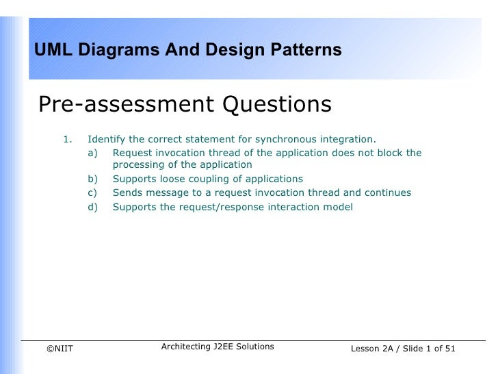 UML Diagrams And Design PatternsPre-assessment Questions    1.   Identify the correct statement for synchronous integratio...