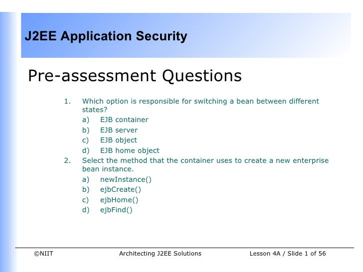 J2EE Application SecurityPre-assessment Questions         1.   Which option is responsible for switching a bean between di...