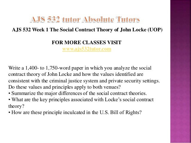social contract theory of john locke and how the values identified are consistent with the criminal  Analyze the social contract theory of john locke and how the values identified are consistent with the criminal justice system and private security.