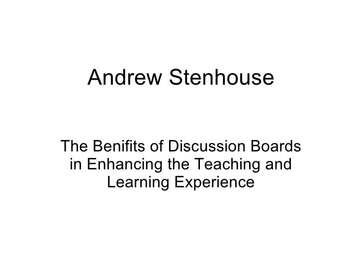 Andrew Stenhouse The Benifits of Discussion Boards in Enhancing the Teaching and Learning Experience