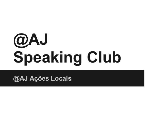 @AJSpeaking Club@AJ Ações Locais