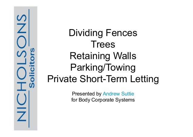 Dividing Fences Trees Retaining Walls Parking/Towing Private Short-Term Letting Presented by Andrew Suttie for Body Corpor...