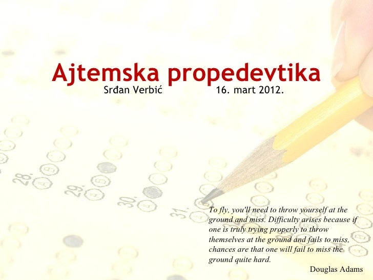 Ajtemska propedevtika    Srđan Verbić 16. mart 2012.                  To fly, youll need to throw yourself at the         ...