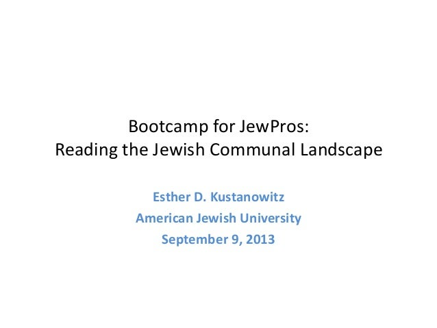 Bootcamp for JewPros: Reading the Jewish Communal Landscape Esther D. Kustanowitz American Jewish University September 9, ...