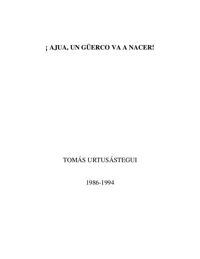 ¡ AJUA, UN GÜERCO VA A NACER!    TOMÁS URTUSÁSTEGUI          1986-1994