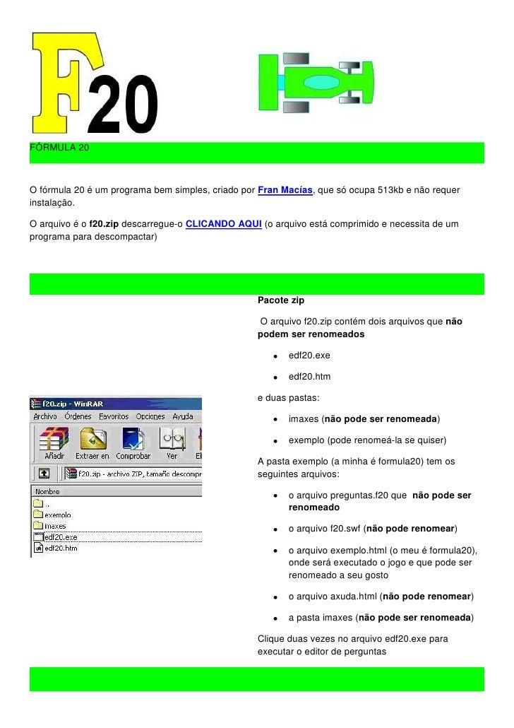 FÓRMULA 20    O fórmula 20 é um programa bem simples, criado por Fran Macías, que só ocupa 513kb e não requer instalação. ...
