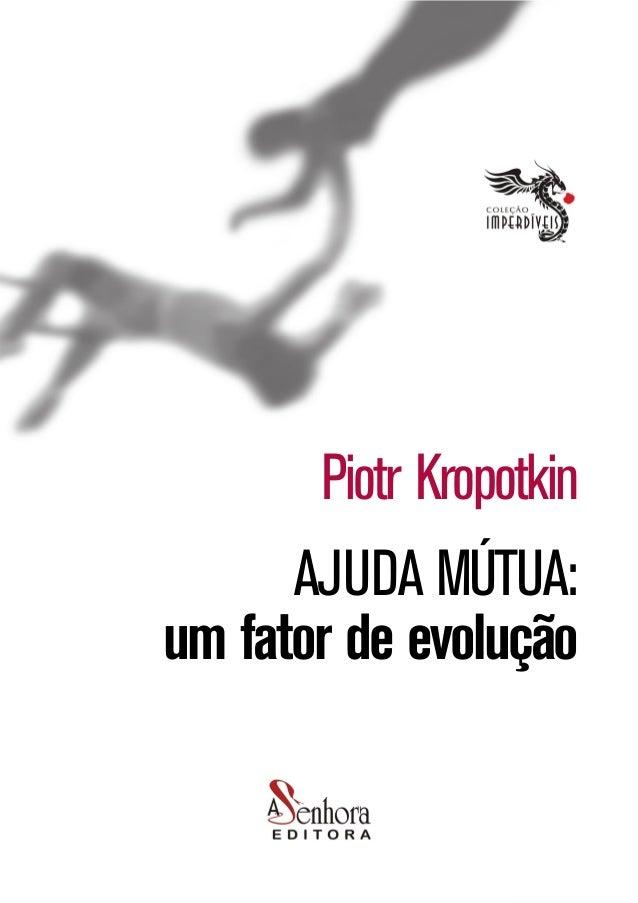 Piotr Kropotkin AJUDA MÚTUA: um fator de evolução 1 Piotr Kropotkin AJUDA MÚTUA: um fator de evolução