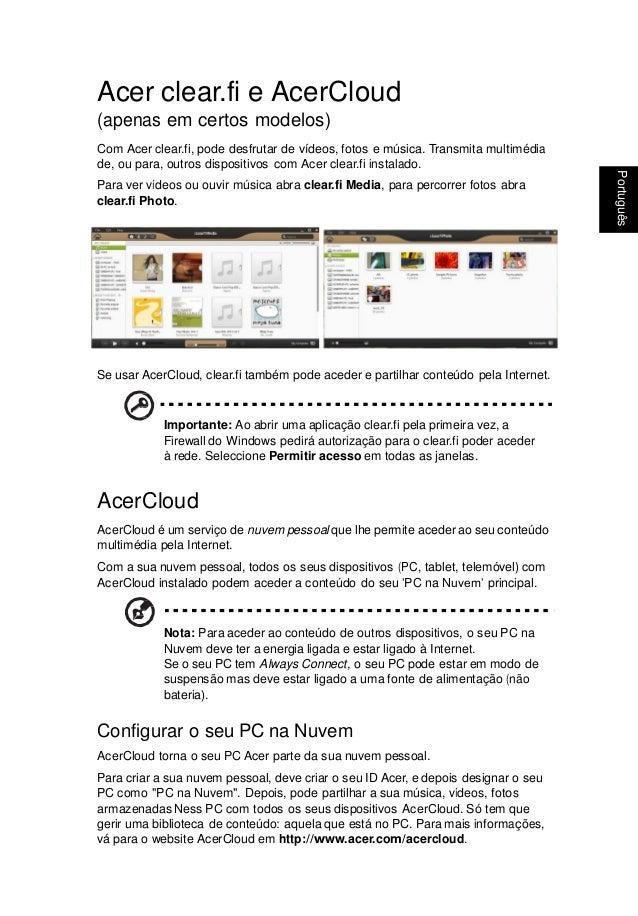 Portugu ês Português Acer clear.fi e AcerCloud (apenas em certos modelos) Com Acer clear.fi, pode desfrutar de vídeos, fot...
