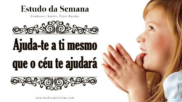 Conhecer, Sentir, Viver Kardec  d Ajuda-te a ti mesmo que o céu te ajudará  d www.luzdoespiritismo.com