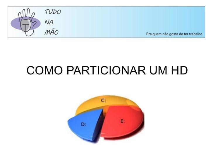 COMO PARTICIONAR UM HD